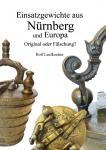 Fachbuch: Einsatzgewichte aus Nürnberg und Europa, Original oder Fälschung? Autor: Rolf Laufkoetter