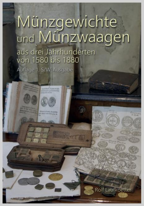 Fachbuch: Münzgewichte und Münzwaagen aus drei Jahrhunderten von 1580 bis 1880. Rolf Laufkoetter. S/W-Ausgabe SONDERPREIS