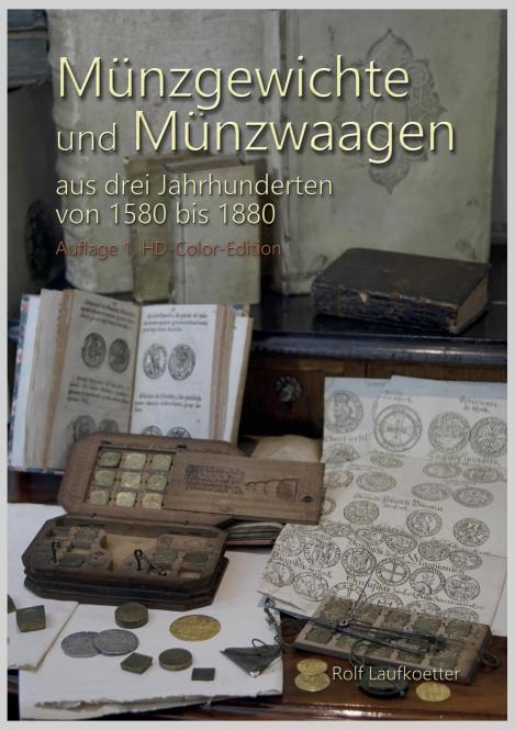 Fachbuch: Münzgewichte und Münzwaagen aus drei Jahrhunderten von 1580 bis 1880. R. Laufkoetter. HD-Color-Edition.